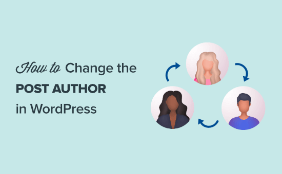 How to Change the Author of a Post in WordPress